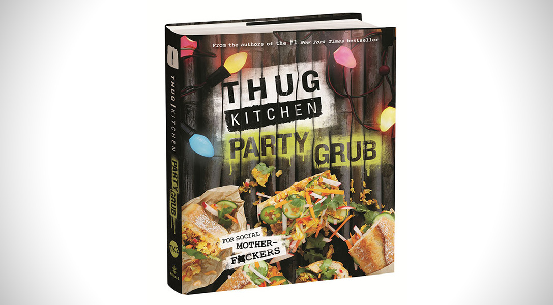 Thug Kitchen: The Party Grub Guide